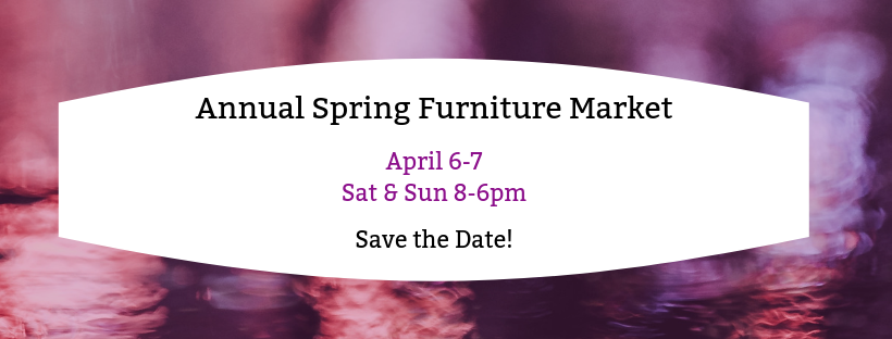 SAVE THE DATE!!! ANNUAL SPRING FURNITURE MARKET!